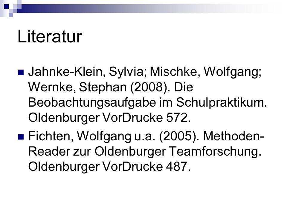 Literatur Jahnke-Klein, Sylvia; Mischke, Wolfgang; Wernke, Stephan (2008). Die Beobachtungsaufgabe im Schulpraktikum. Oldenburger VorDrucke 572.
