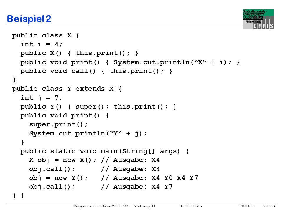 Beispiel 2 public class X { int i = 4; public X() { this.print(); }