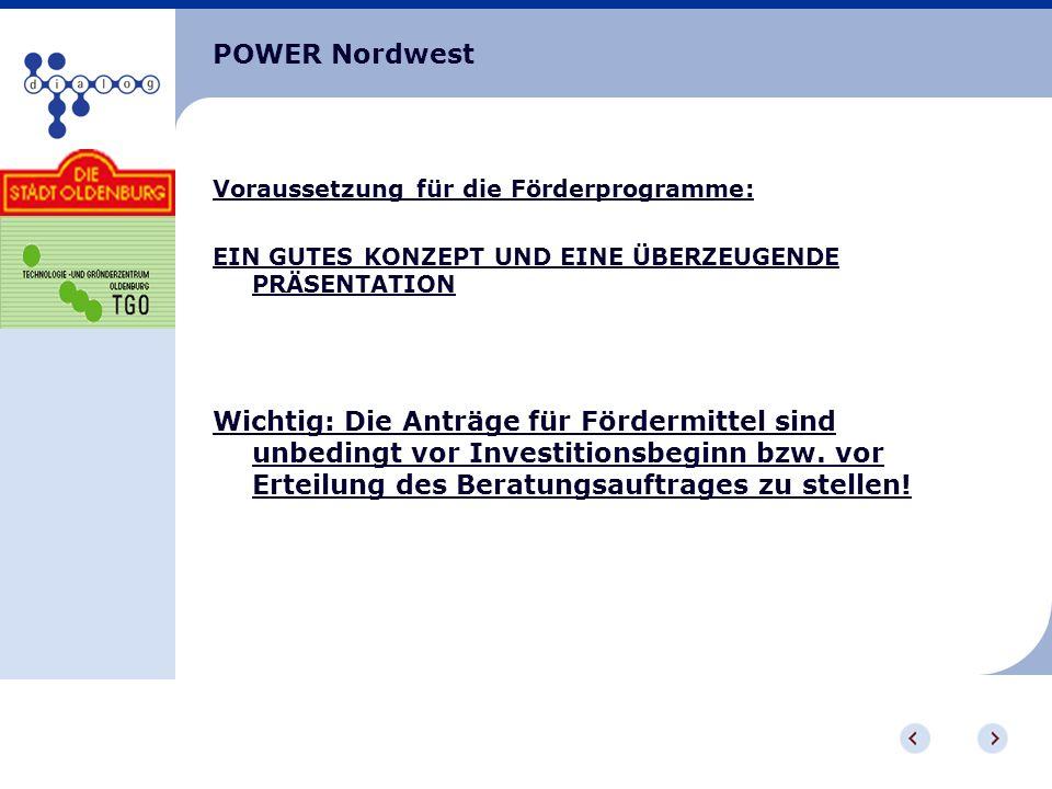 POWER NordwestVoraussetzung für die Förderprogramme: EIN GUTES KONZEPT UND EINE ÜBERZEUGENDE PRÄSENTATION.