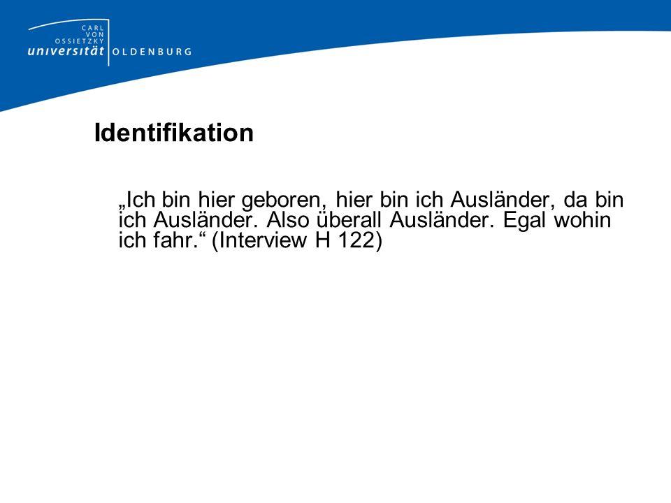 """Identifikation""""Ich bin hier geboren, hier bin ich Ausländer, da bin ich Ausländer."""