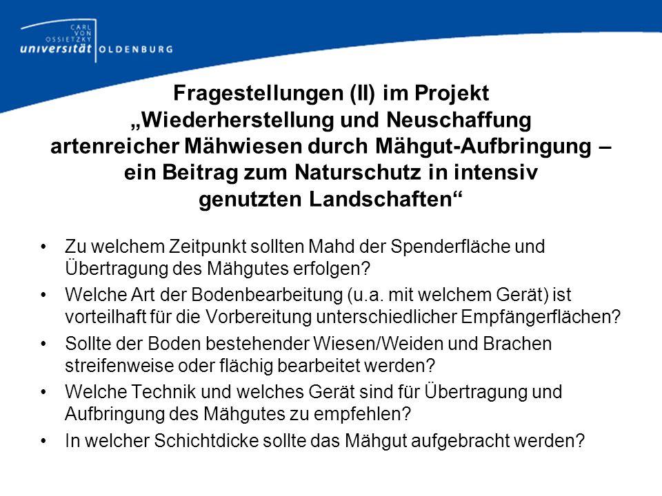 """Fragestellungen (II) im Projekt """"Wiederherstellung und Neuschaffung artenreicher Mähwiesen durch Mähgut-Aufbringung – ein Beitrag zum Naturschutz in intensiv genutzten Landschaften"""