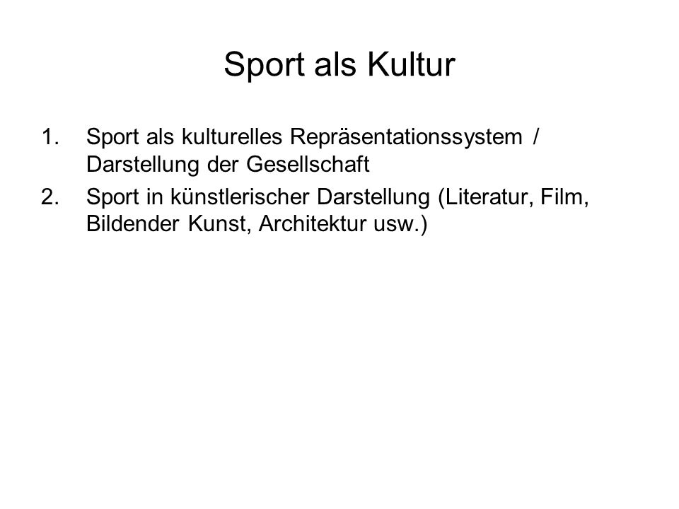 Sport als Kultur Sport als kulturelles Repräsentationssystem / Darstellung der Gesellschaft.