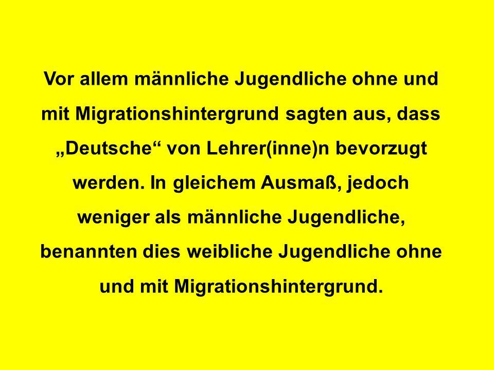 """Vor allem männliche Jugendliche ohne und mit Migrationshintergrund sagten aus, dass """"Deutsche von Lehrer(inne)n bevorzugt werden."""
