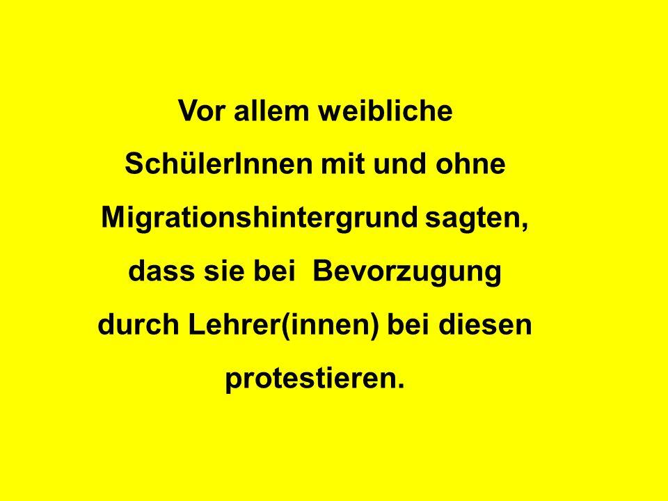 Vor allem weibliche SchülerInnen mit und ohne Migrationshintergrund sagten, dass sie bei Bevorzugung durch Lehrer(innen) bei diesen protestieren.