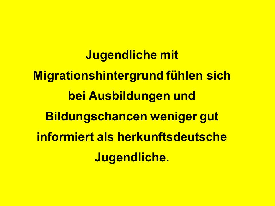 Jugendliche mit Migrationshintergrund fühlen sich bei Ausbildungen und Bildungschancen weniger gut informiert als herkunftsdeutsche Jugendliche.