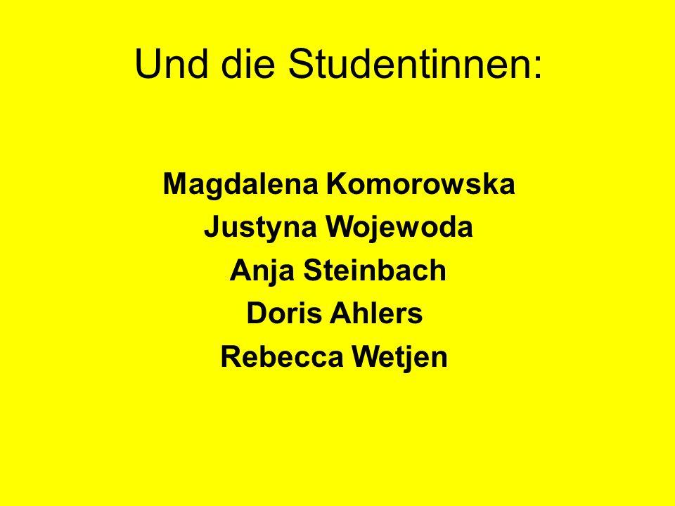 Und die Studentinnen: Magdalena Komorowska Justyna Wojewoda