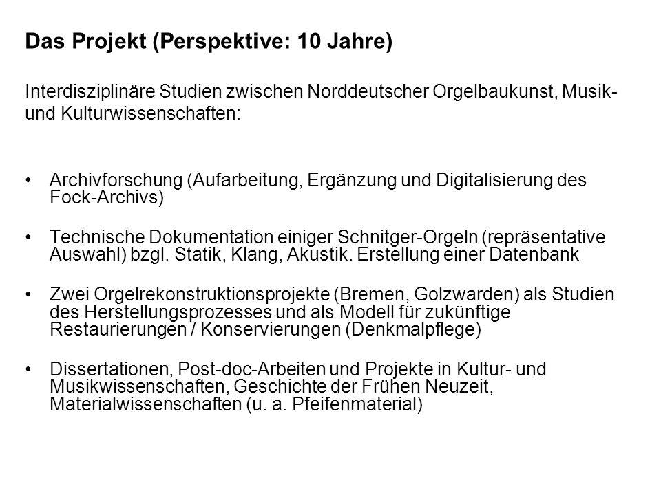 Das Projekt (Perspektive: 10 Jahre) Interdisziplinäre Studien zwischen Norddeutscher Orgelbaukunst, Musik- und Kulturwissenschaften:
