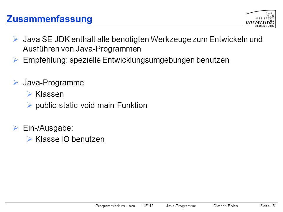 Zusammenfassung Java SE JDK enthält alle benötigten Werkzeuge zum Entwickeln und Ausführen von Java-Programmen.