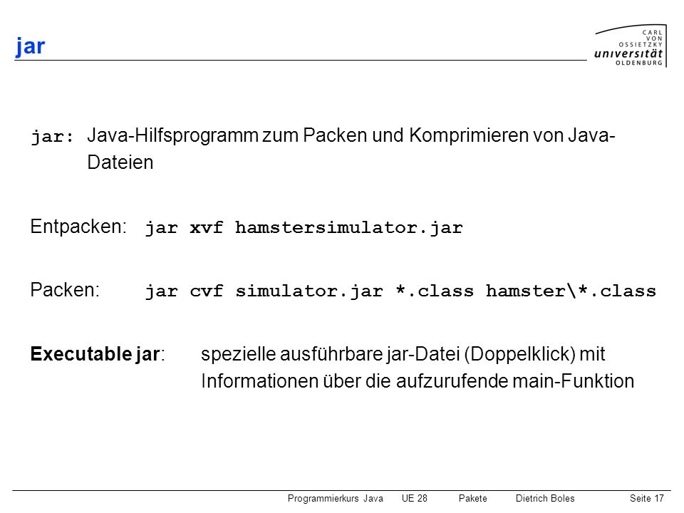 jar jar: Java-Hilfsprogramm zum Packen und Komprimieren von Java- Dateien. Entpacken: jar xvf hamstersimulator.jar.