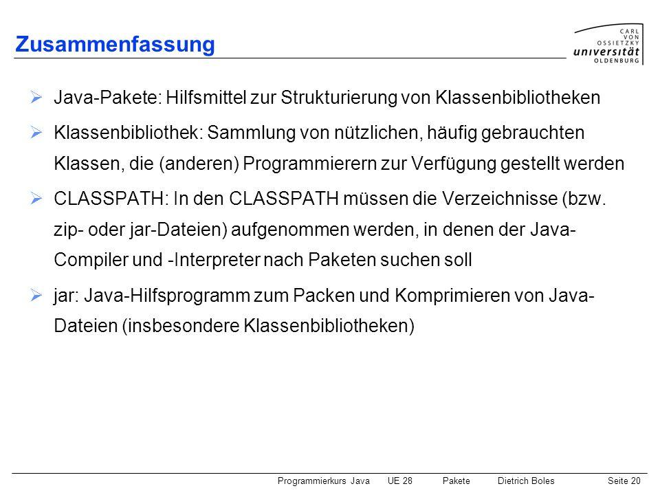 Zusammenfassung Java-Pakete: Hilfsmittel zur Strukturierung von Klassenbibliotheken.