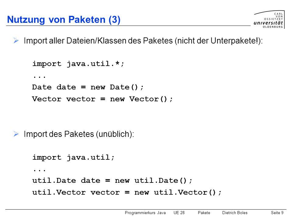 Nutzung von Paketen (3) Import aller Dateien/Klassen des Paketes (nicht der Unterpakete!): import java.util.*;