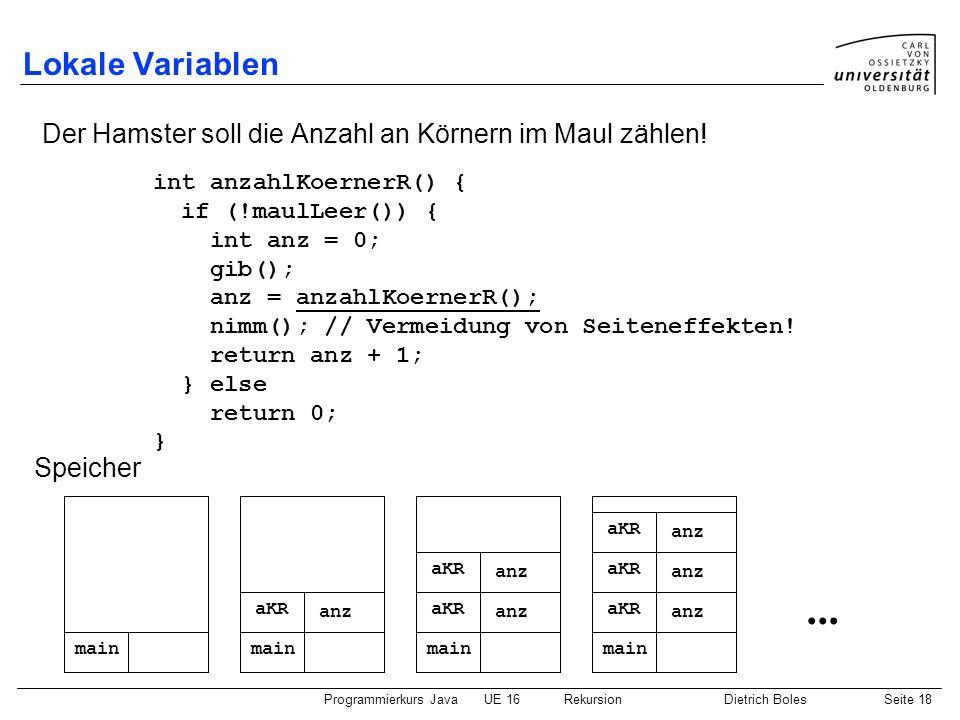 Lokale Variablen Der Hamster soll die Anzahl an Körnern im Maul zählen! int anzahlKoernerR() { if (!maulLeer()) {