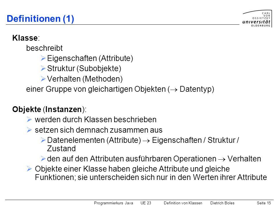 Definitionen (1) Klasse: beschreibt Eigenschaften (Attribute)