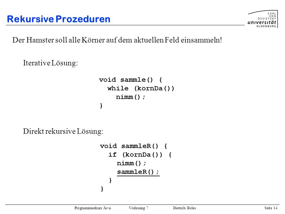 Rekursive Prozeduren Der Hamster soll alle Körner auf dem aktuellen Feld einsammeln! Iterative Lösung: