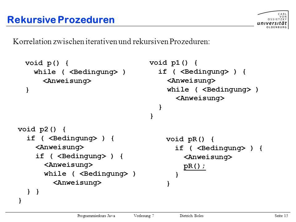 Rekursive Prozeduren Korrelation zwischen iterativen und rekursiven Prozeduren: void p() { while ( <Bedingung> )