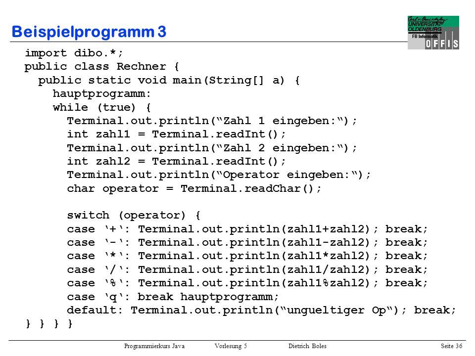 Beispielprogramm 3 import dibo.*; public class Rechner {
