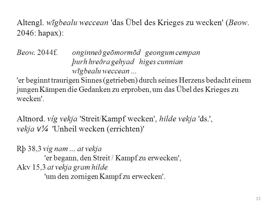 Altengl. wīgbealu weccean das Übel des Krieges zu wecken (Beow