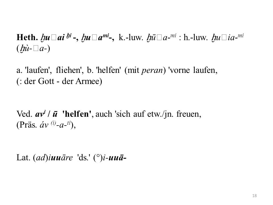 Heth. ḫuai ḫi -, ḫuami-, k. -luw. ḫūa-mi : h. -luw