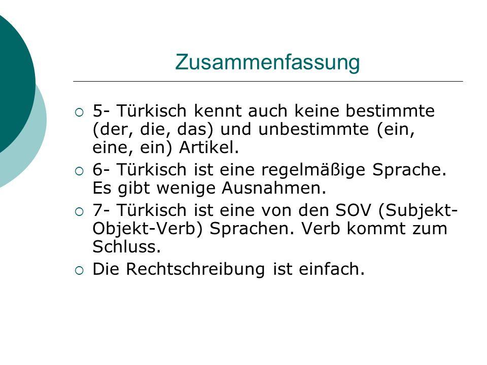 Zusammenfassung 5- Türkisch kennt auch keine bestimmte (der, die, das) und unbestimmte (ein, eine, ein) Artikel.