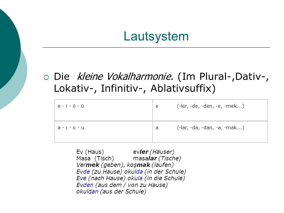 Lautsystem Die kleine Vokalharmonie. (Im Plural-,Dativ-, Lokativ-, Infinitiv-, Ablativsuffix) e - i - ö - ü.