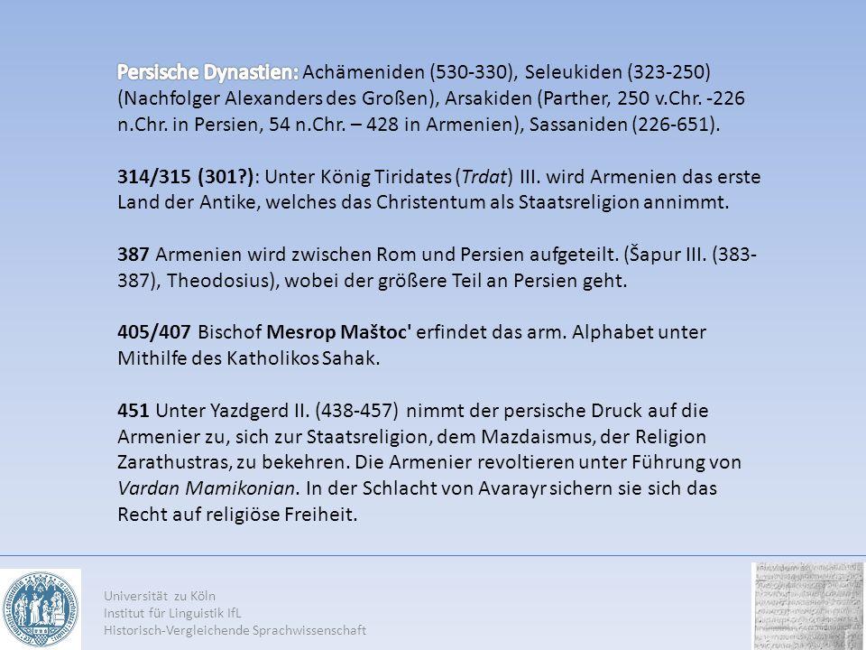 Persische Dynastien: Achämeniden (530-330), Seleukiden (323-250) (Nachfolger Alexanders des Großen), Arsakiden (Parther, 250 v.Chr. -226 n.Chr. in Persien, 54 n.Chr. – 428 in Armenien), Sassaniden (226-651).