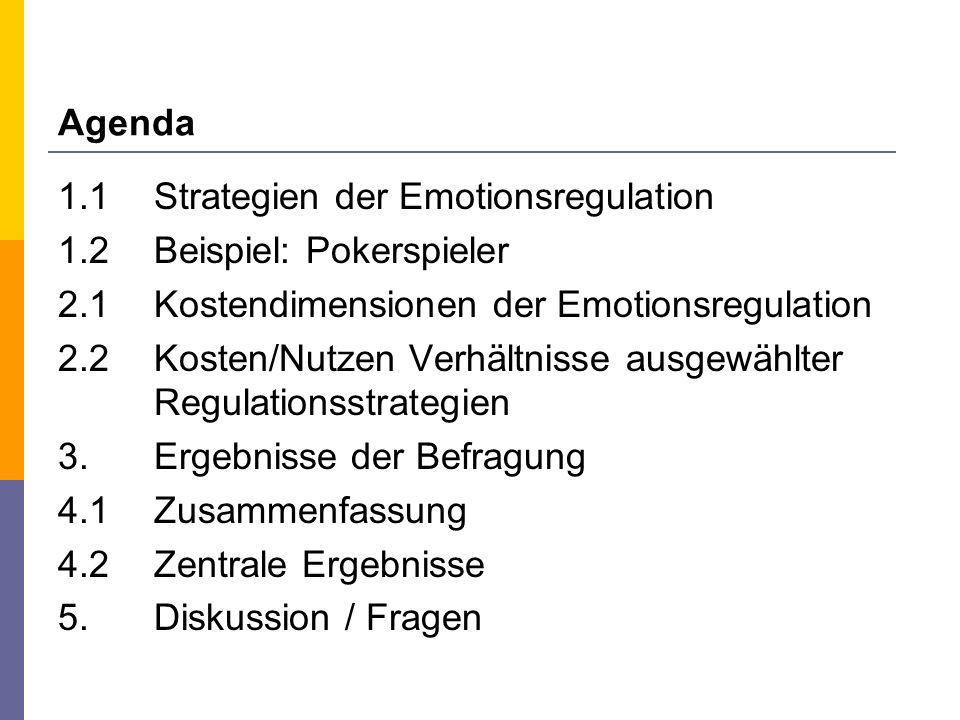 Agenda 1.1 Strategien der Emotionsregulation. 1.2 Beispiel: Pokerspieler. 2.1 Kostendimensionen der Emotionsregulation.