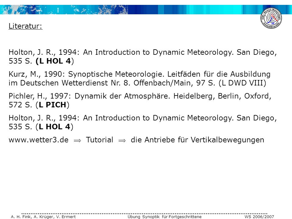 Literatur: Holton, J. R., 1994: An Introduction to Dynamic Meteorology. San Diego, 535 S. (L HOL 4)