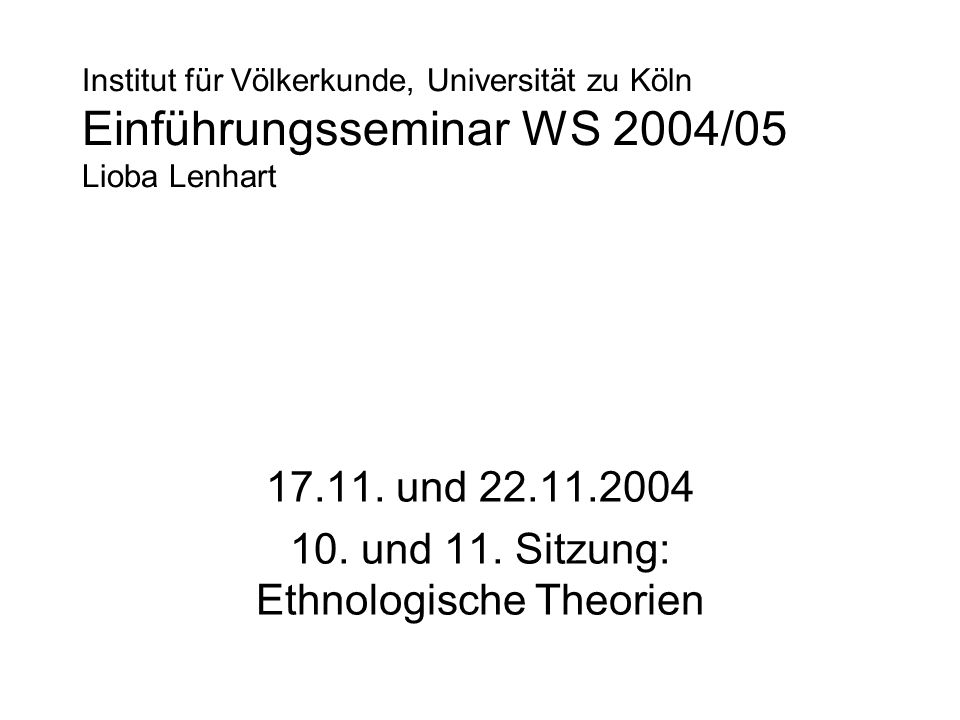 17.11. und 22.11.2004 10. und 11. Sitzung: Ethnologische Theorien