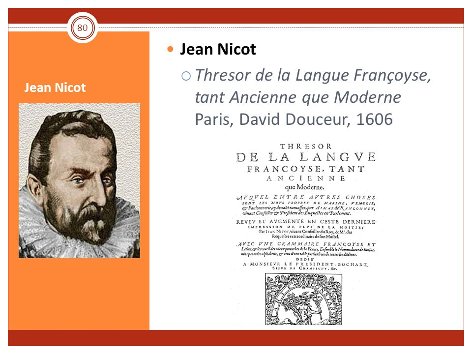 Jean Nicot Thresor de la Langue Françoyse, tant Ancienne que Moderne Paris, David Douceur, 1606 Jean Nicot.