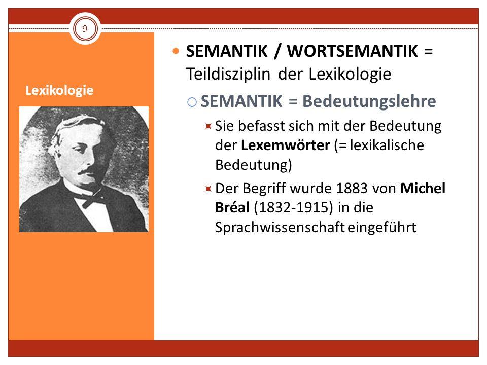 SEMANTIK / WORTSEMANTIK = Teildisziplin der Lexikologie