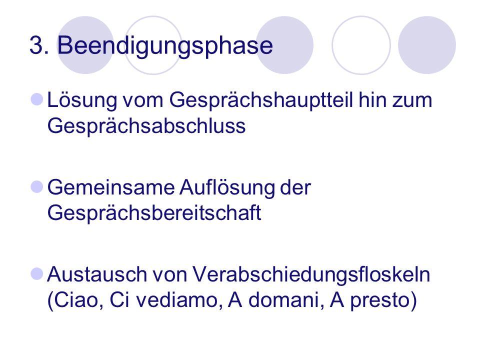 3. Beendigungsphase Lösung vom Gesprächshauptteil hin zum Gesprächsabschluss. Gemeinsame Auflösung der Gesprächsbereitschaft.