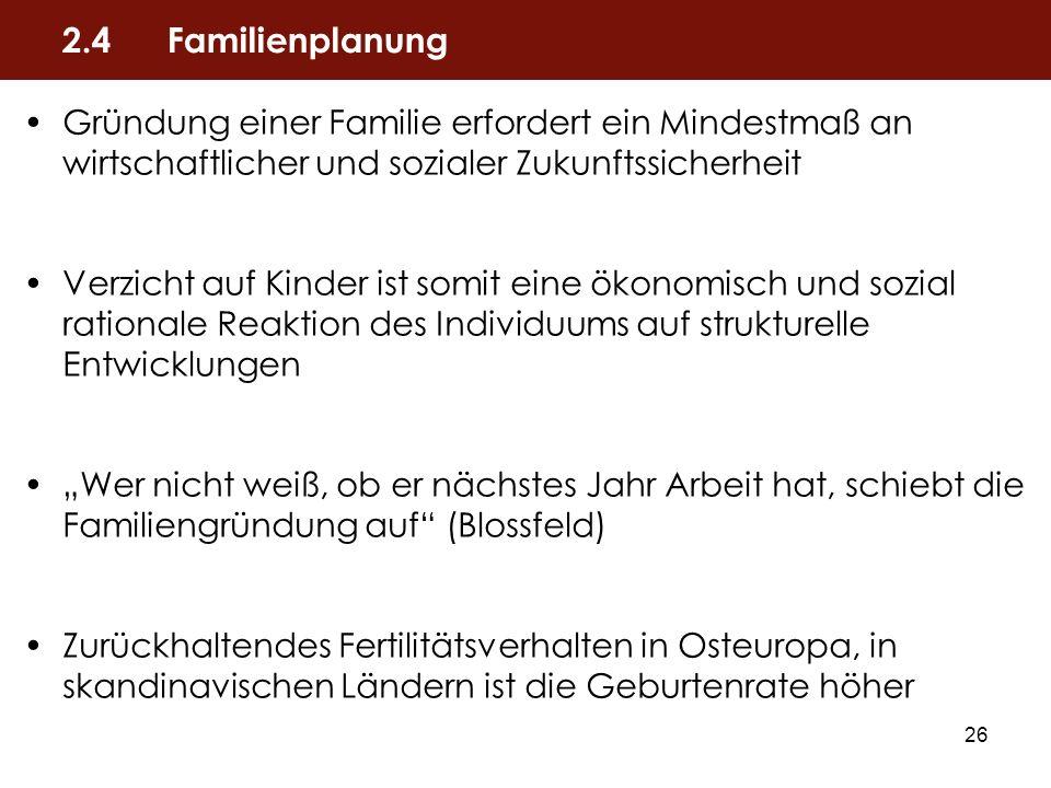 2.4 Familienplanung Gründung einer Familie erfordert ein Mindestmaß an wirtschaftlicher und sozialer Zukunftssicherheit.
