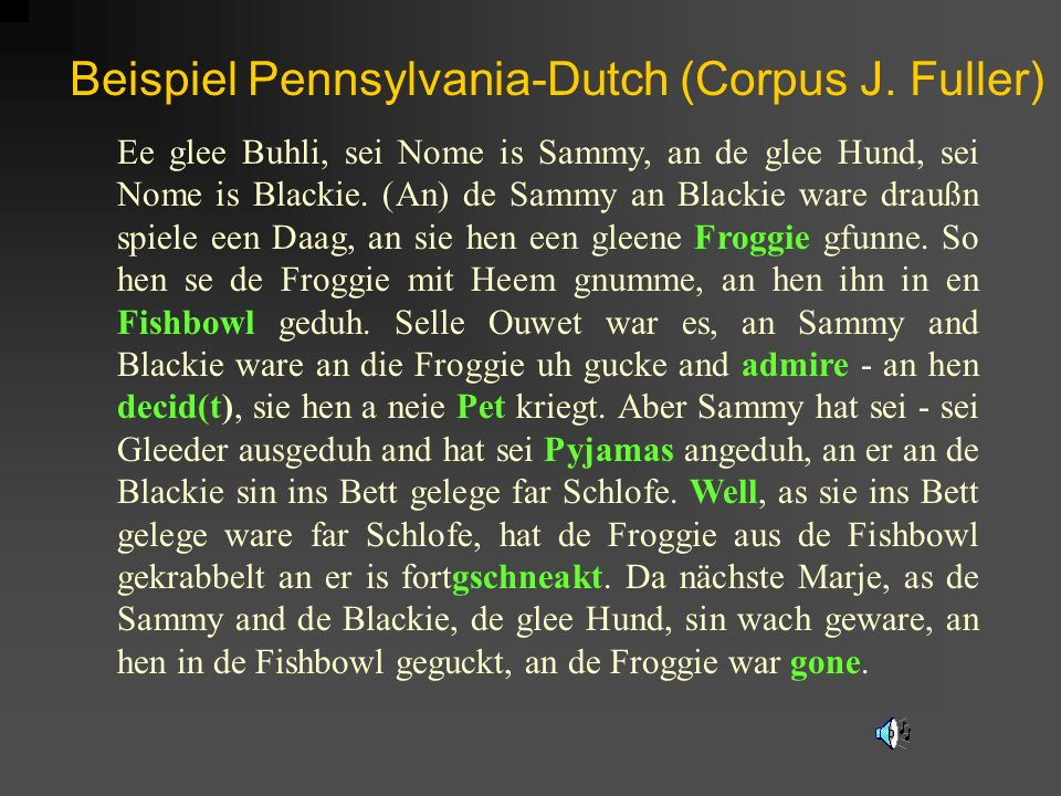Beispiel Pennsylvania-Dutch (Corpus J. Fuller)