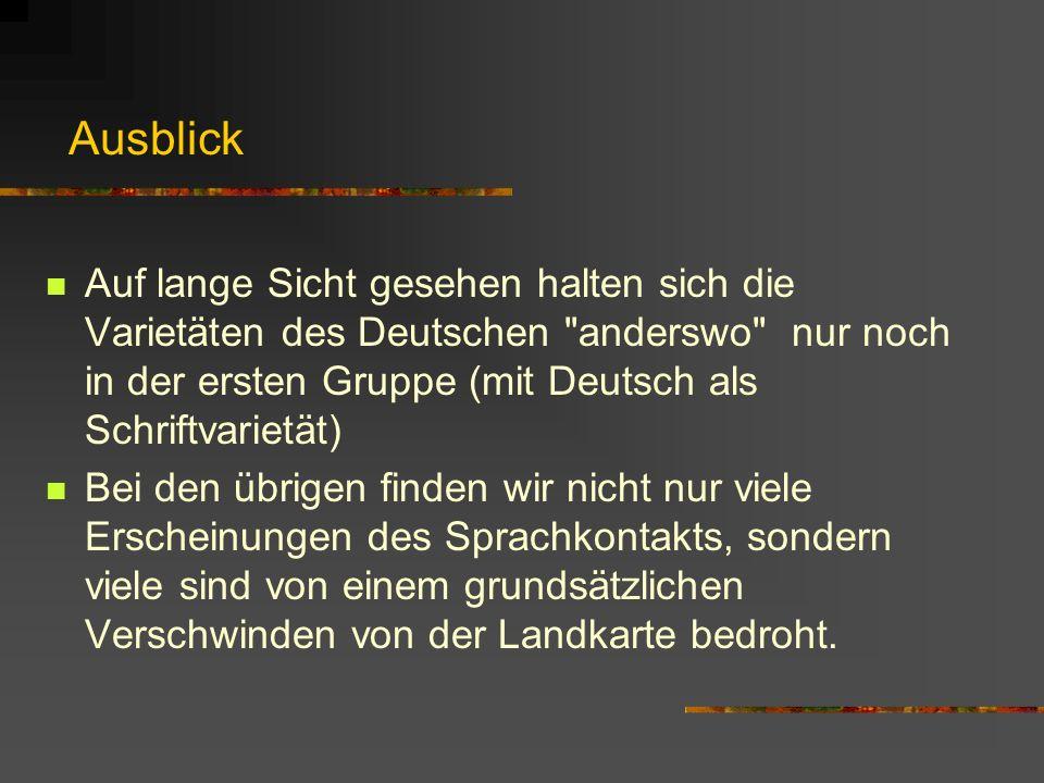 Ausblick Auf lange Sicht gesehen halten sich die Varietäten des Deutschen anderswo nur noch in der ersten Gruppe (mit Deutsch als Schriftvarietät)
