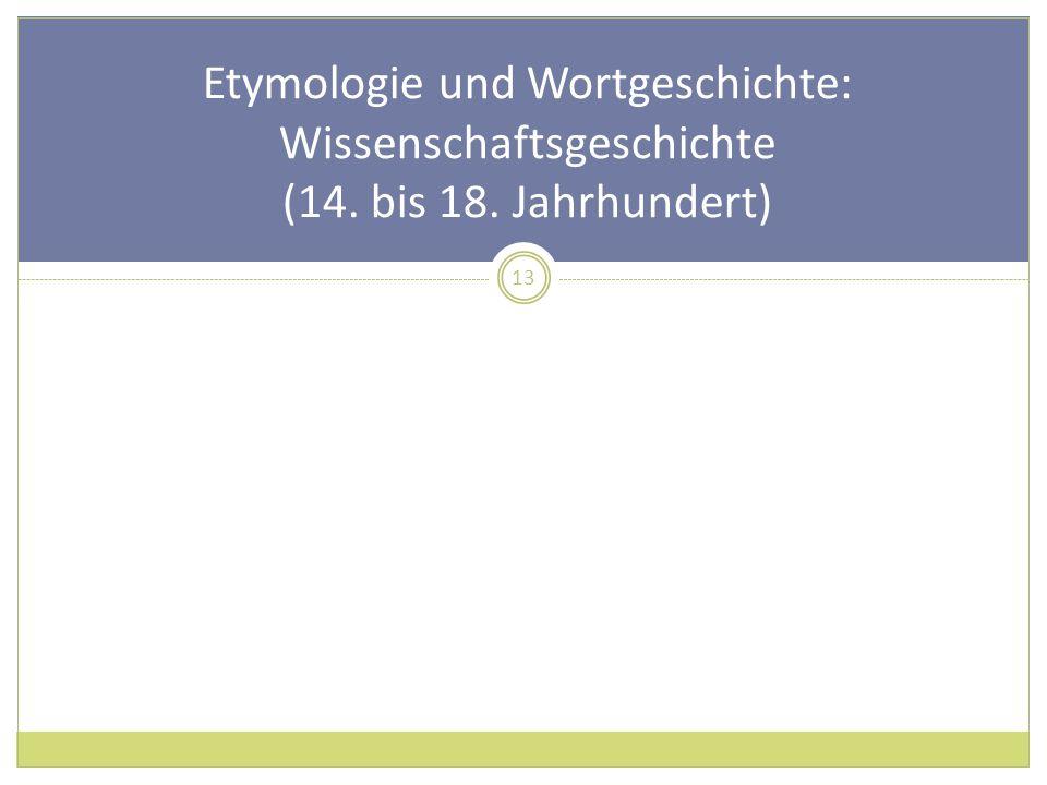 Etymologie und Wortgeschichte: Wissenschaftsgeschichte (14. bis 18