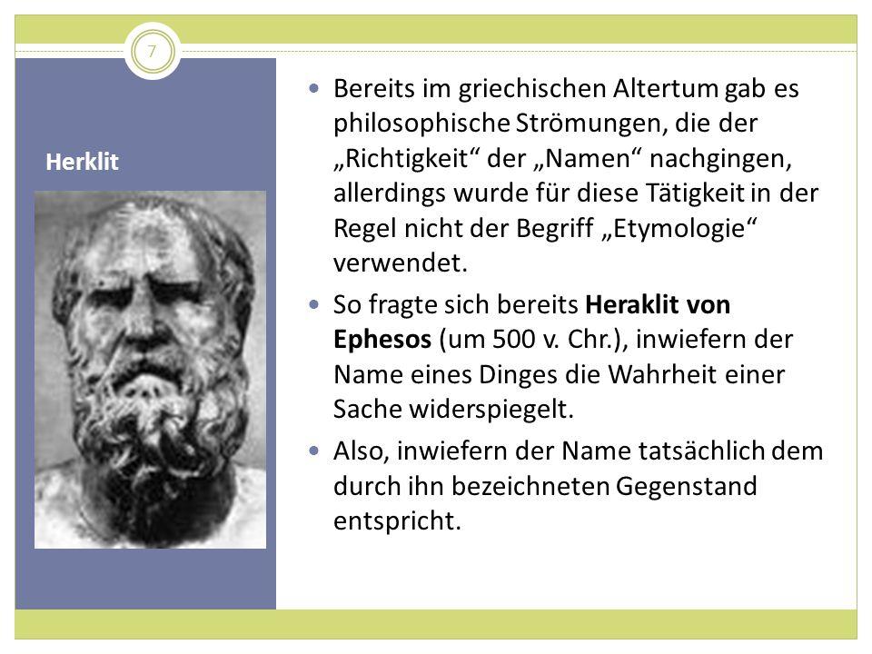 """Bereits im griechischen Altertum gab es philosophische Strömungen, die der """"Richtigkeit der """"Namen nachgingen, allerdings wurde für diese Tätigkeit in der Regel nicht der Begriff """"Etymologie verwendet."""