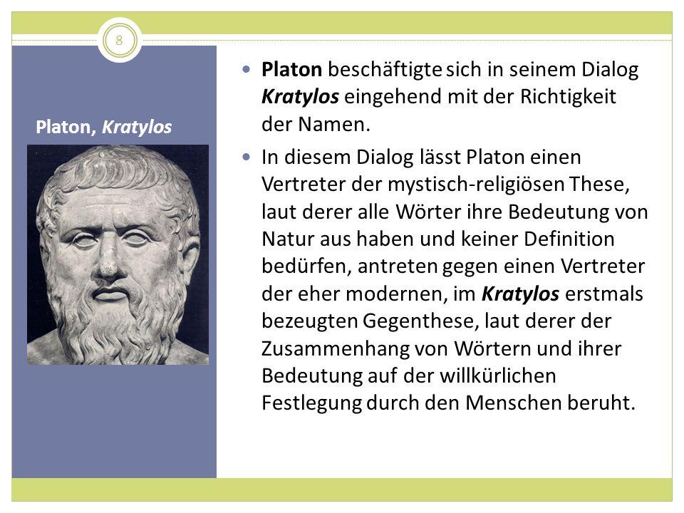 Platon beschäftigte sich in seinem Dialog Kratylos eingehend mit der Richtigkeit der Namen.