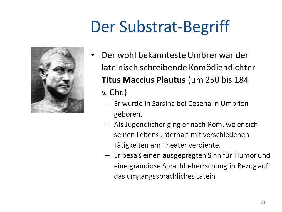 Der Substrat-Begriff Der wohl bekannteste Umbrer war der lateinisch schreibende Komödiendichter Titus Maccius Plautus (um 250 bis 184 v. Chr.)