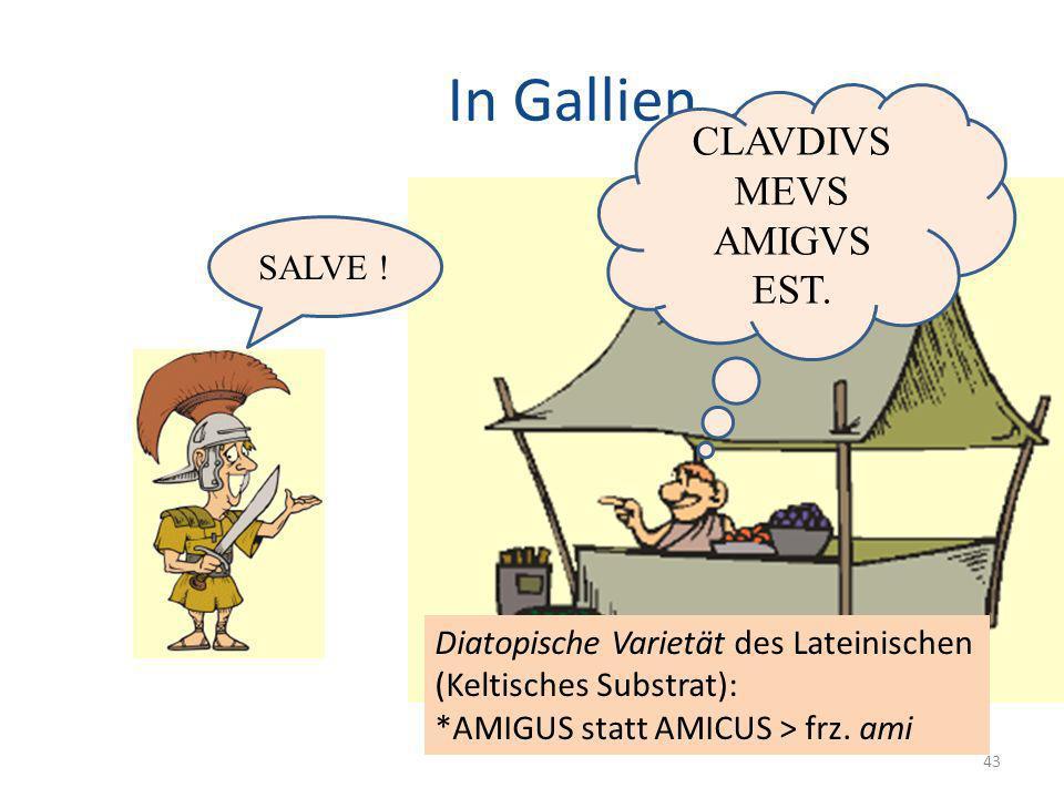 In Gallien…. CLAVDIVS MEVS AMIGVS EST. SALVE !
