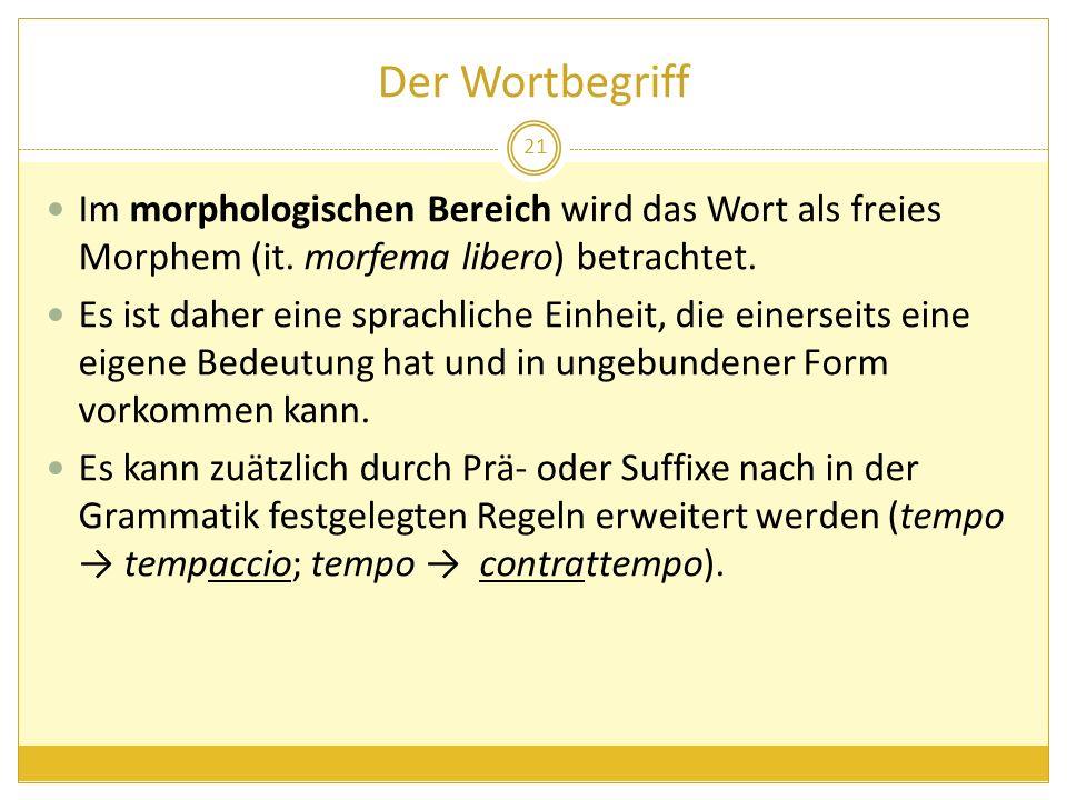 Der Wortbegriff Im morphologischen Bereich wird das Wort als freies Morphem (it. morfema libero) betrachtet.
