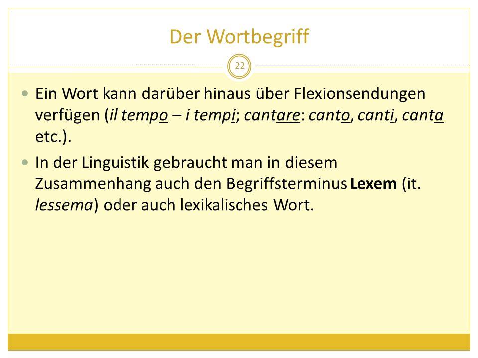 Der Wortbegriff Ein Wort kann darüber hinaus über Flexionsendungen verfügen (il tempo – i tempi; cantare: canto, canti, canta etc.).