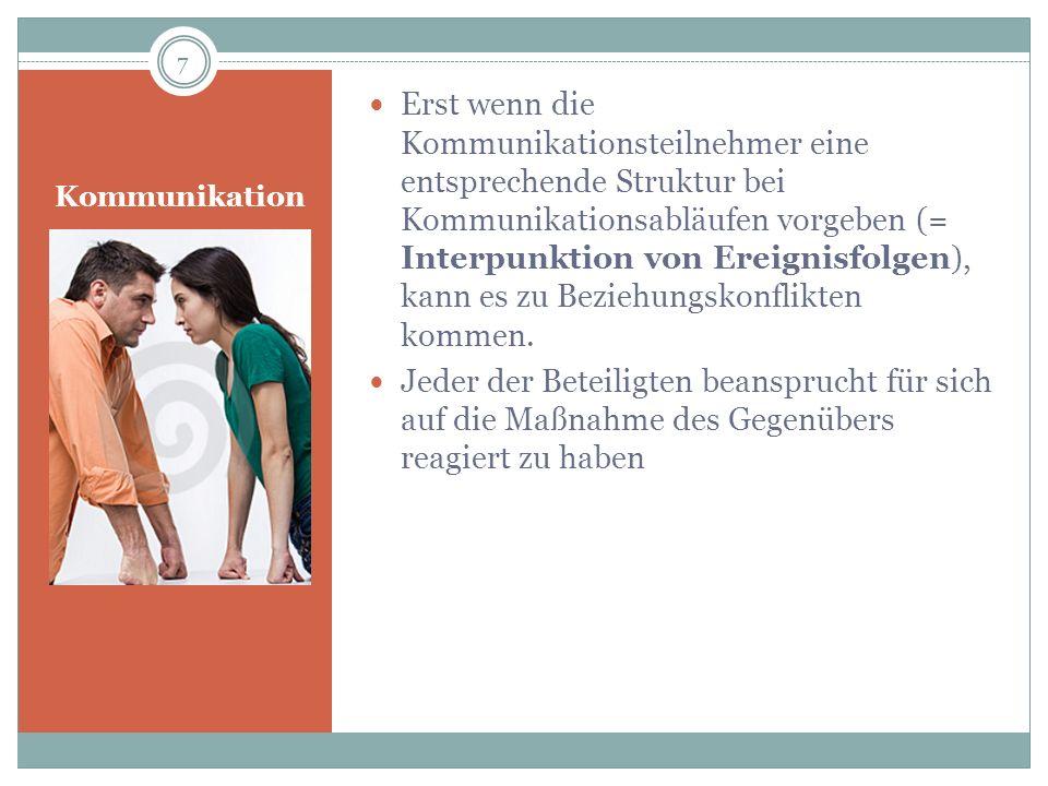 Erst wenn die Kommunikationsteilnehmer eine entsprechende Struktur bei Kommunikationsabläufen vorgeben (= Interpunktion von Ereignisfolgen), kann es zu Beziehungskonflikten kommen.