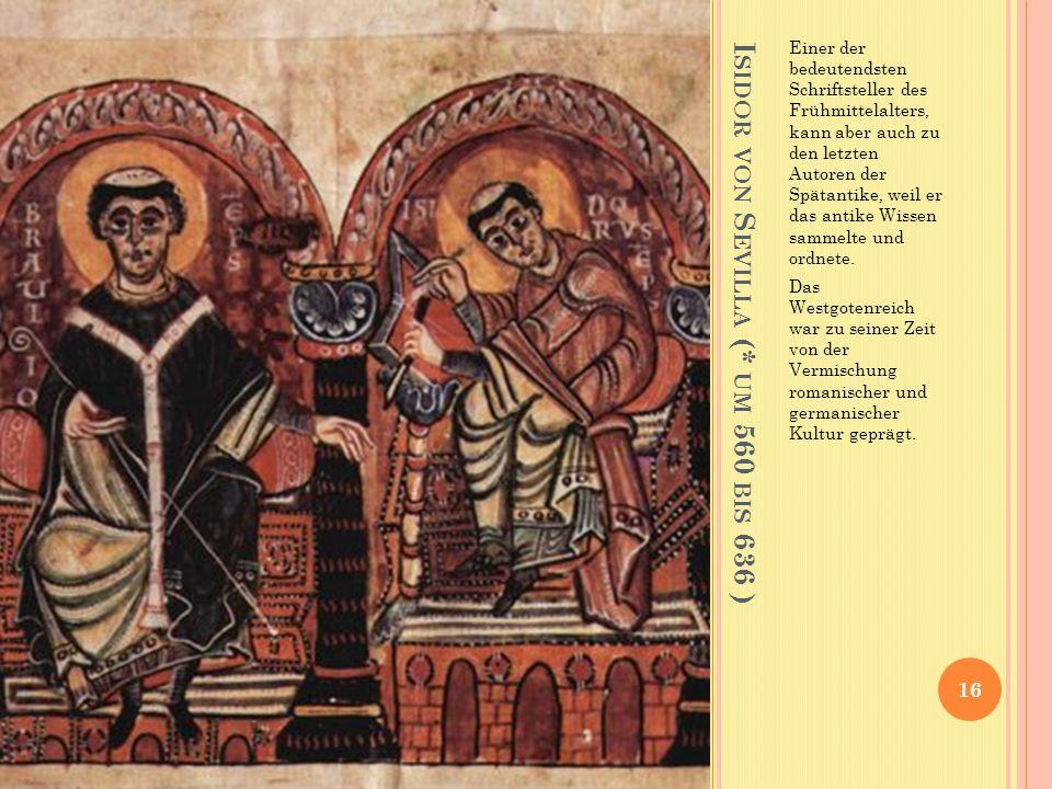 Isidor von Sevilla (* um 560 bis 636 )