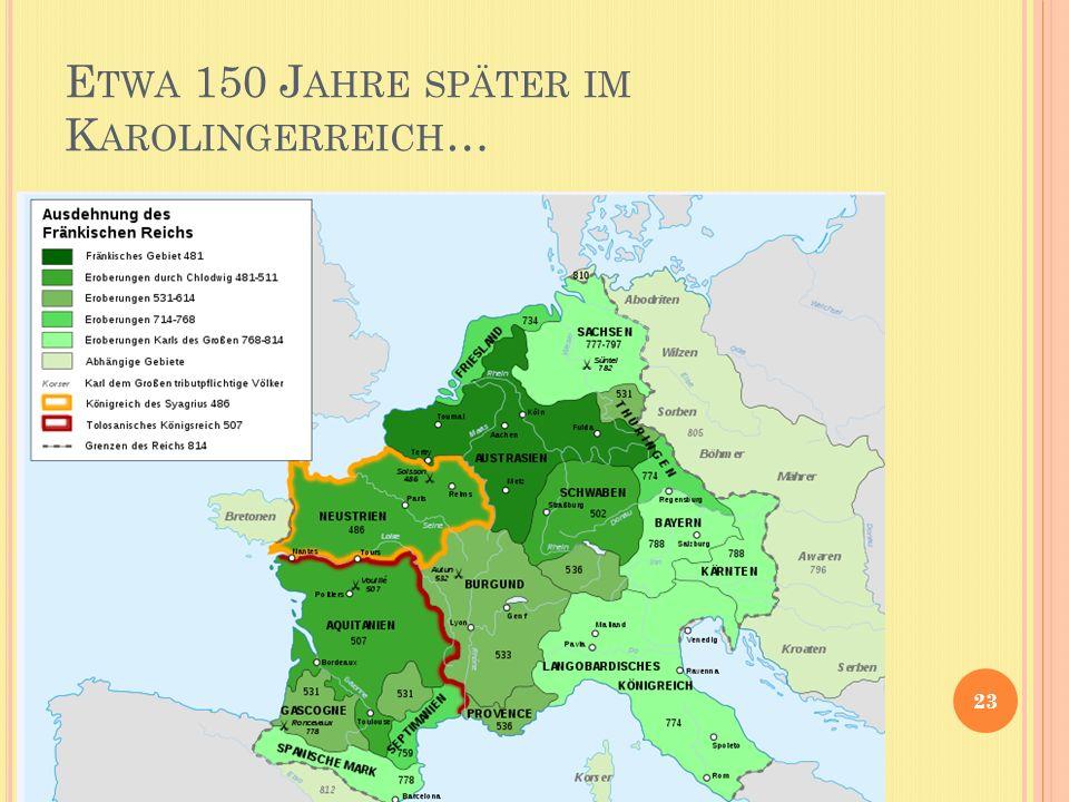 Etwa 150 Jahre später im Karolingerreich…
