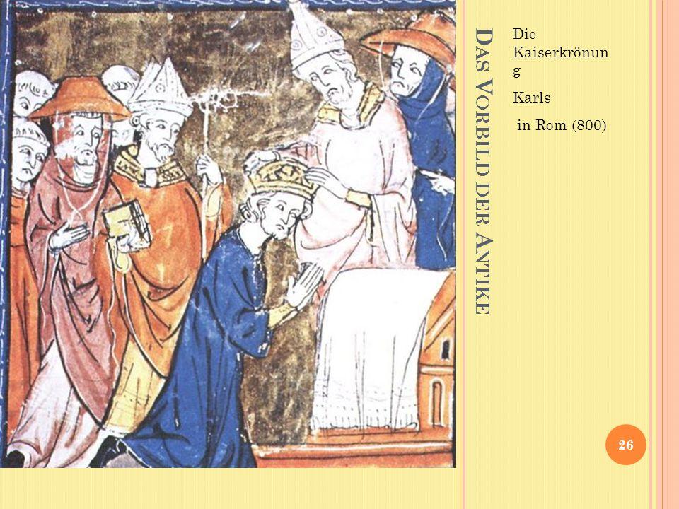 Die Kaiserkrönun g Karls in Rom (800) Das Vorbild der Antike