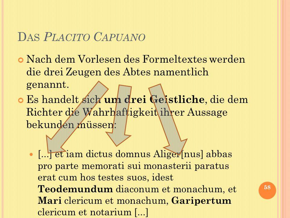 Das Placito Capuano Nach dem Vorlesen des Formeltextes werden die drei Zeugen des Abtes namentlich genannt.