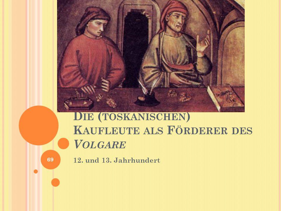 Die (toskanischen) Kaufleute als Förderer des Volgare