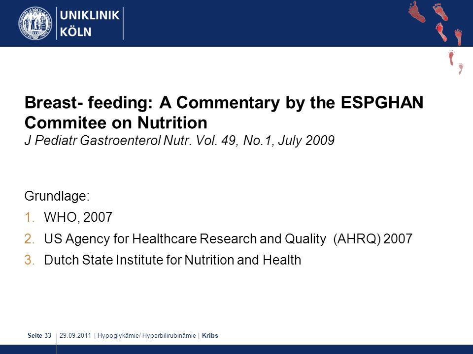 Breast- feeding: A Commentary by the ESPGHAN Commitee on Nutrition J Pediatr Gastroenterol Nutr. Vol. 49, No.1, July 2009