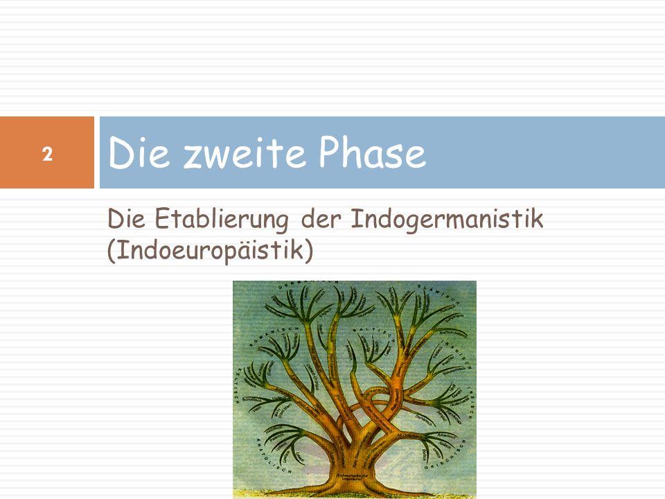 Die zweite Phase Die Etablierung der Indogermanistik (Indoeuropäistik)