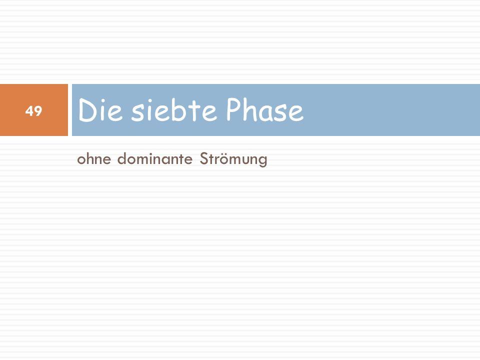 Die siebte Phase ohne dominante Strömung